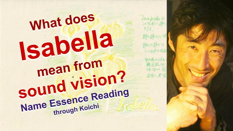 What is the meaning of the name Isabella from sound vision with Name Essence Reading through Koichi?