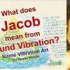 What is the name Jacob, meaning by Name Vibration?