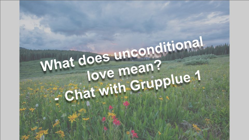 What does unconditional love mean? - Chat with Grupplue 1