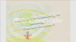 What is the meaning of healing? | Chat with Grupplue 5