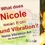What is the meaning of the name Nicole by Name Vibration?